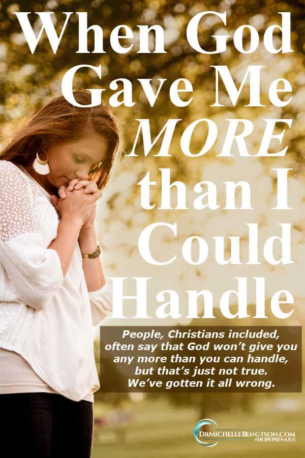 Nowhere in the Bible does it say that God won't give us more than we can handle. What does the Bible say about hard times? #Christian #Christianity #faith