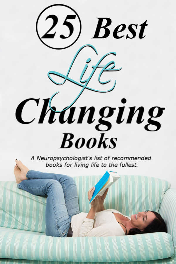 As an author, neuropsychologist and avid reader, I'm often asked for advice on how to deal with life's circumstances. I've compiled this list of my Top 25 must read, life changing books (the best books about living life to the fullest) from books read this past year. #mustreadbooks #mustread #booksforChristianwomen #bestbooks