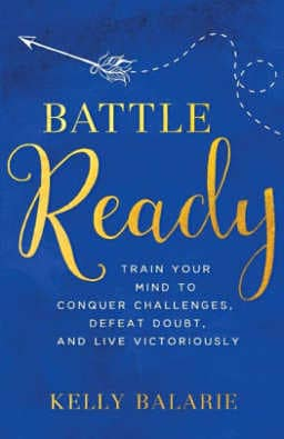 In Battle Ready, Kelly Balarie shares twelve easy-to-implement mind-sets that will build your confidence and transform your thoughts.