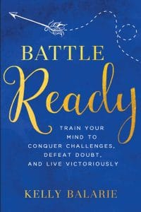 Battle Ready by Kelly Balarie, is a hands-on scriptural plan that teaches you twelve easy-to-implement, confidence-building mind-sets to transform your thoughts and life. #IAmBattleReady #Christianity #faith