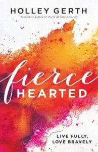 Fierce Hearted: Live Fully, Love Bravely, how to experience freedom by accepting God's invitation to live fully and love bravely.