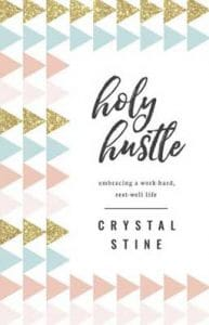 Holy Hustle: Embracing a Work-Hard, Rest-Well Life, a book on work-life balance with renewed peace, reawakened potential, and redefined purpose.