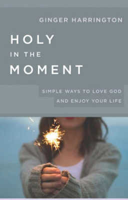 In Holy in the Moment by Ginger Harrington, learn how intentional choices made in the moment become holy habits that open the door to healing and freedom.