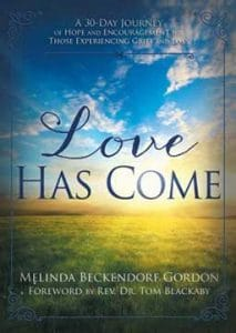 Love Has Come: A 30-Day Journey of Hope and Encouragement for Those Experiencing Grief and Loss, a book on experiencing grief and loss.