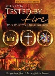 Tested by Fire: Will What You Build Survive, a Bible Study to help you walk in God's will.