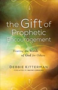 The Gift of Prophetic Encouragement: Hearing the Words of God for Others, a book when you need encouragement and want to encourage others.