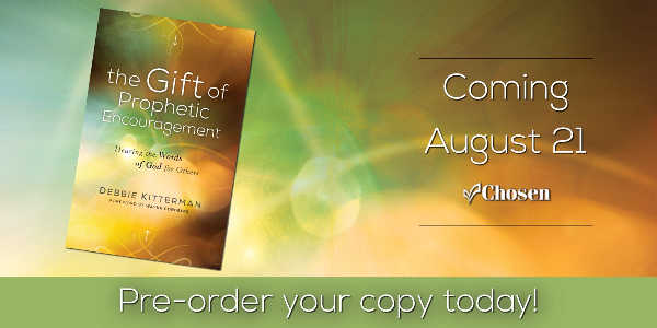 Pre-order your copy of The Gift of Prophetic Encouragement by Debbie Kitterman today!
