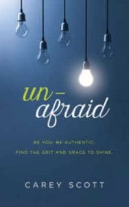 In Unafraid: Be You. Be Authentic, author Carey Scott shares how to shed fears to be who God created us to be.