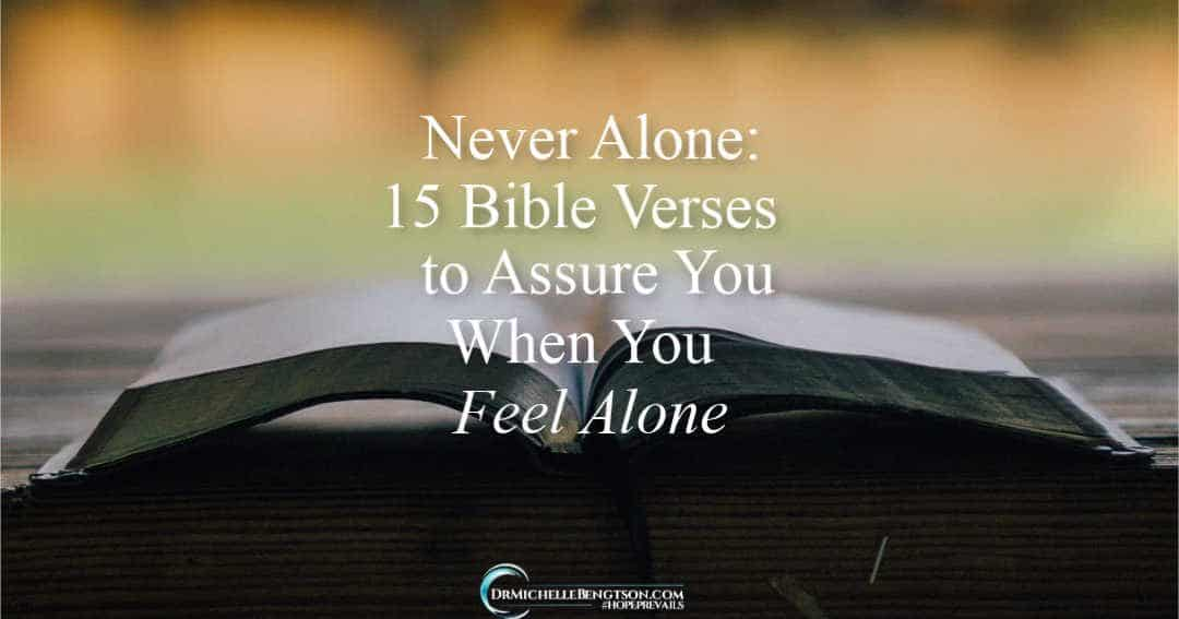 Never Alone: 15 Bible Verses to Assure You When You Feel Alone