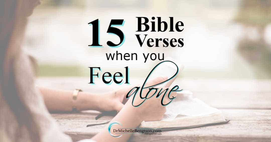 Dwell on Bible verses when you feel alone and allow God to reinforce this truth: we are never alone.