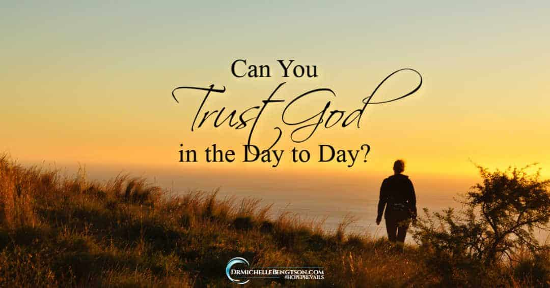 We can trust God in the day to day because He promises to meet all our needs.