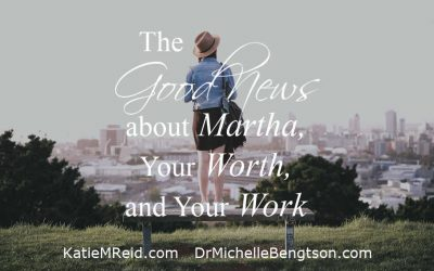 The Good News about Martha, Your Worth, and Your Work