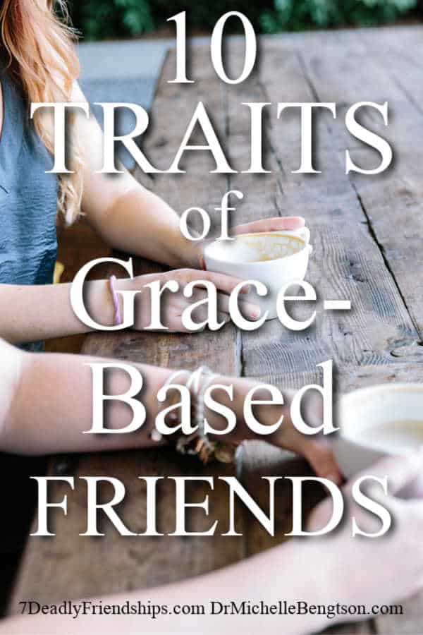 Are your friendships grace-based or toxic? Analyze the kindness level of your friendships with these 10 traits. #friendships #friends