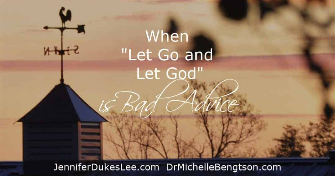 There are times when let go and let God is bad advice. There's a time to let go and a time to hang on for dear life.