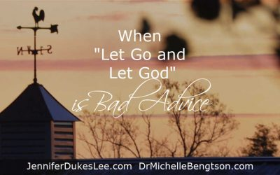 """When """"Let Go and Let God"""" is Bad Advice"""