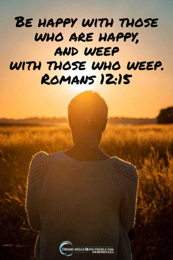 Be happy with those who are happy, and weep with those who weep. Romans 12:15 #BibleVerse #scripture #faith