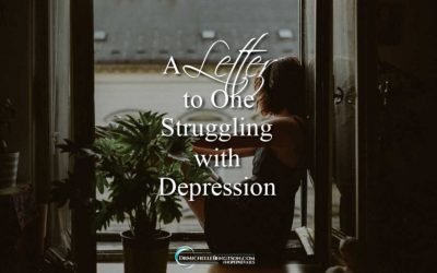 A Letter to One Struggling with Depression