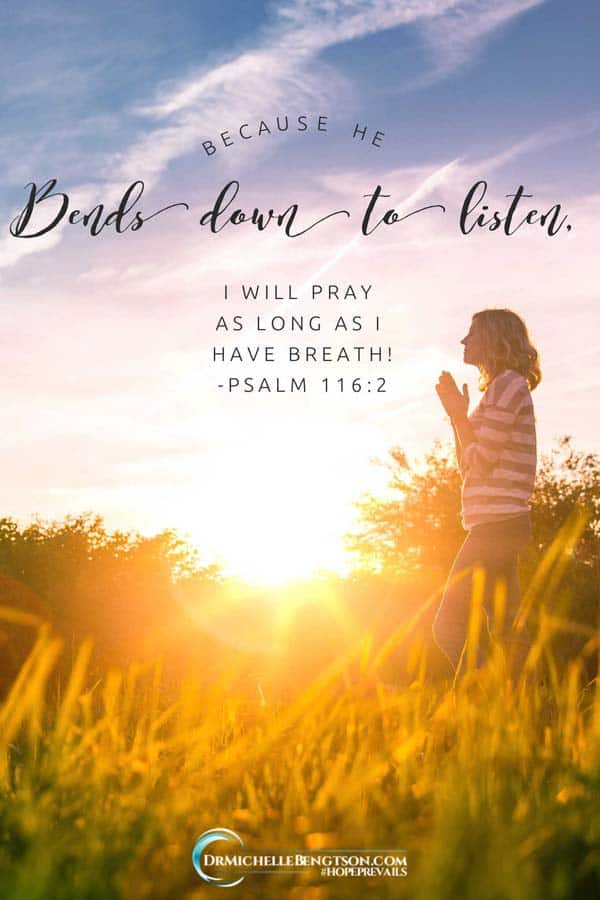 Because He bends down to listen, I will pray as long as I have breath. Psalm 116 2 #psalm #prayer #faith