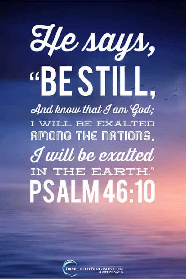 He says, Be still and know that I am God. Psalm 46:10 #BibleVerse #Scripture #faith