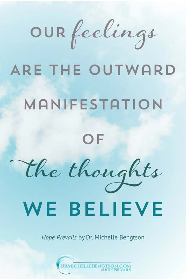 Our feelings are the outward manifestation of the thoughts we believe. From #HopePrevails #depression #mentalhealth