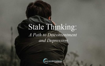 Stale Thinking – A Path to Discontentment and Depression