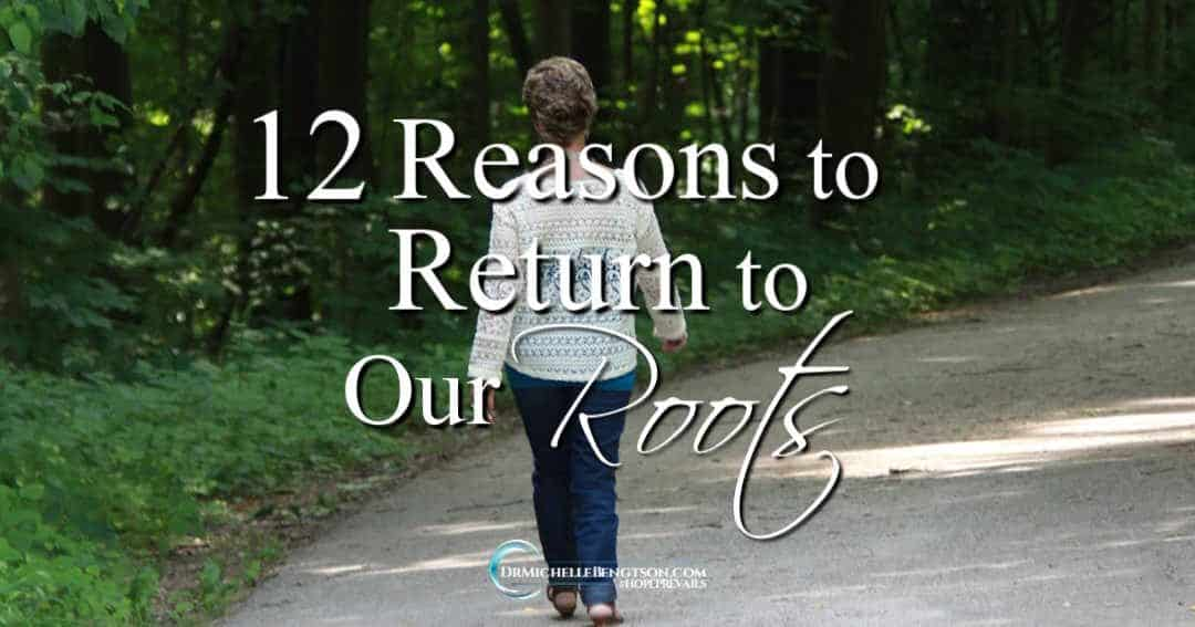 12 Reasons to Return to Our Roots