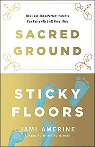 Sacred Ground Sticky Floors - best book for coming to terms with imperfect parenting.