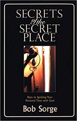 Improve your personal time with God with Secrets from the Secret Place by Bob Sorge.
