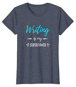 Writing is my superpower T-shirt tells the world you're a writer.