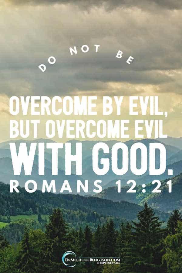 Do not be overcome by evil, but overcome evil with good. Romans 12:21 #BibleVerse #faith# scripture