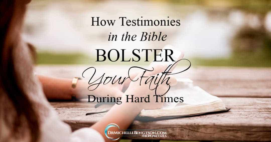 How Testimonies in the Bible Bolster Your Faith During Hard Times