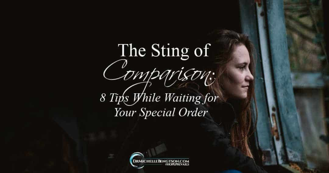 The Sting of Comparison: 8 Tips While Waiting for Your Special Order