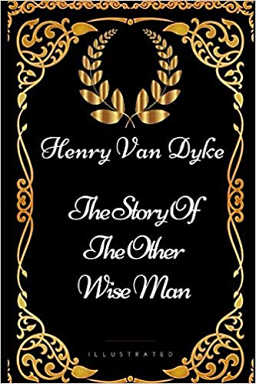 The Story of the Other Wise Man by Henry Van Dyke