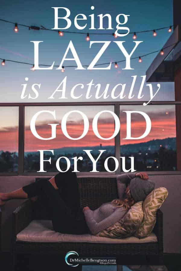 Being lazy is actually good for you. That got your attention, didn't it? How can being idle be good for you? Read more to find out the benefits. #idle #lazy #encouragement