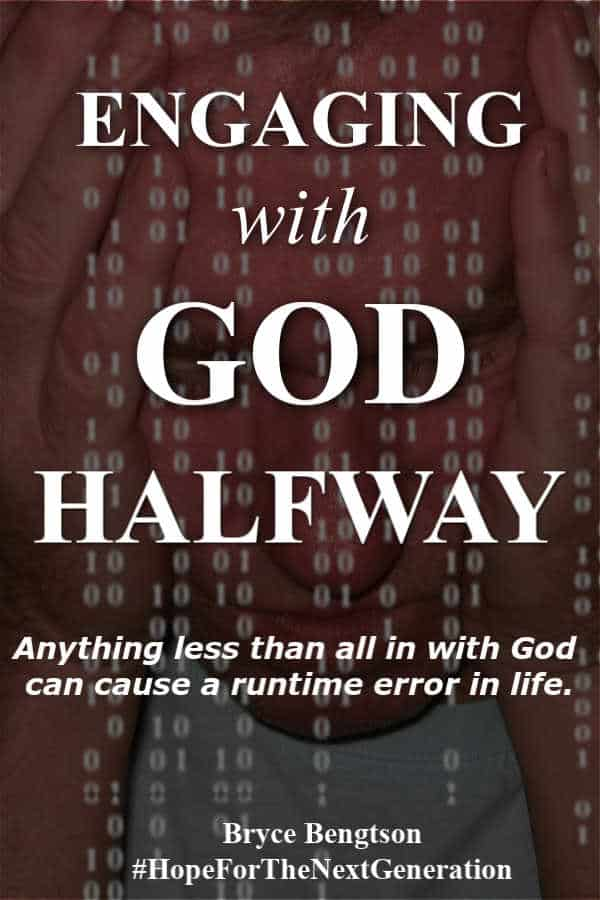 Are you engaging with God halfway? When you try to remain halfway between all in and nothing, you get a runtime error. #God #Christianity #faith #Hope ForTheNextGeneration