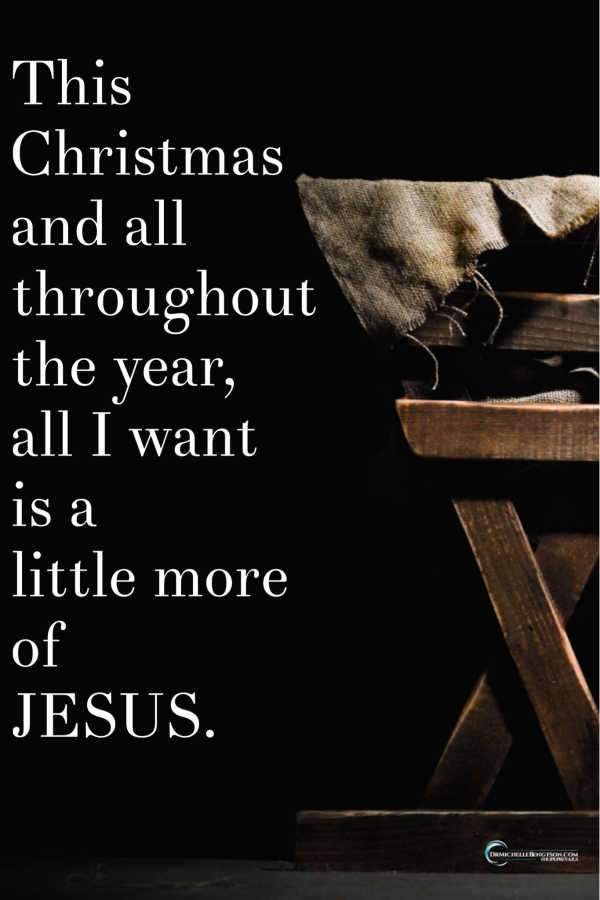 All I want for Christmas is more Jesus. #inspirationalquote #Jesus