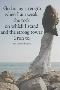 I don't know how I would get through hard times without God. He's my strength when I am weak. He is the rock on which I stand. He is the strong tower I run to.