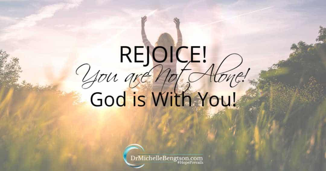 Rejoice! You Are Not Alone! God is With You!