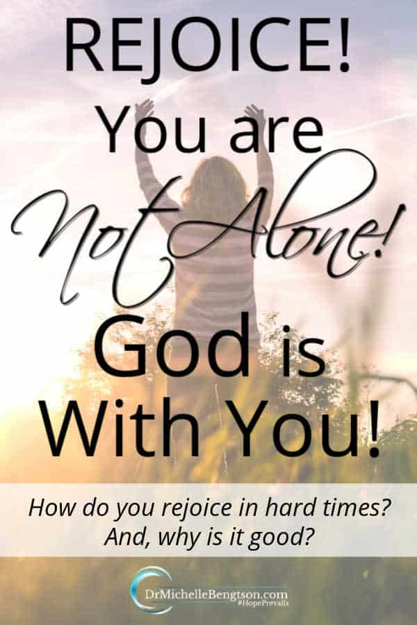It's comforting to know that you are never alone. Whatever hard times you're going through, God is with you. How do you rejoice when times are hard? And, why is it good? #mentalhealth #faith
