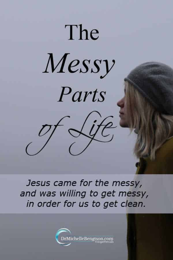 The messy parts of life are filled with hard painful lessons fought and won through the dirty muck and mire of daily living. We're never too messy for Jesus. #inspiration #newbeginnings