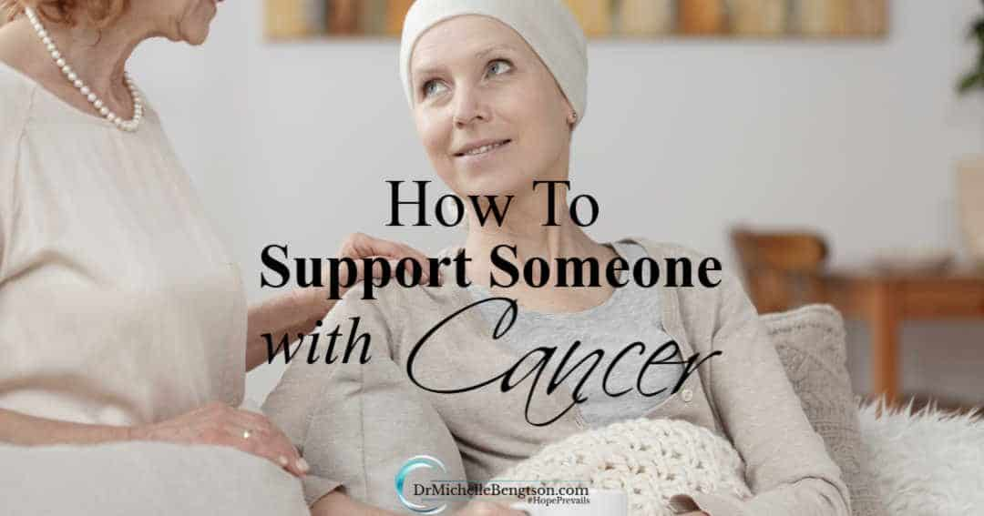 Tips that will help you know how to support someone with cancer