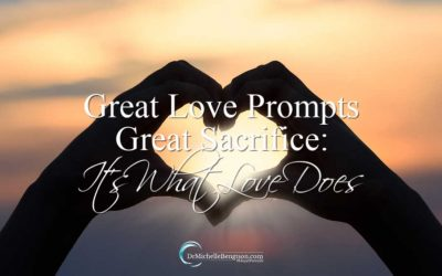 Great Love Prompts Great Sacrifice: It's What Love Does