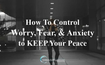 How to Control Worry, Fear, and Anxiety to Keep Your Peace