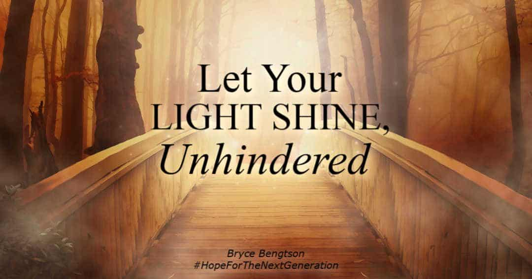 Let your light shine unhindered to make your path clear