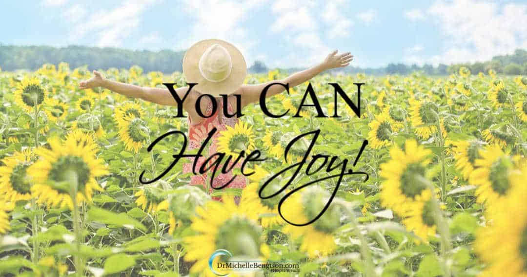 You can have joy because God promises your joy will overflow.