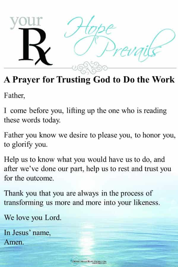 A prayer that once we know what God would have us do, He would help us rest and trust Him for the outcome. It's not all up to us. Read more at the link about letting God do the work! #prayer #trustingGod