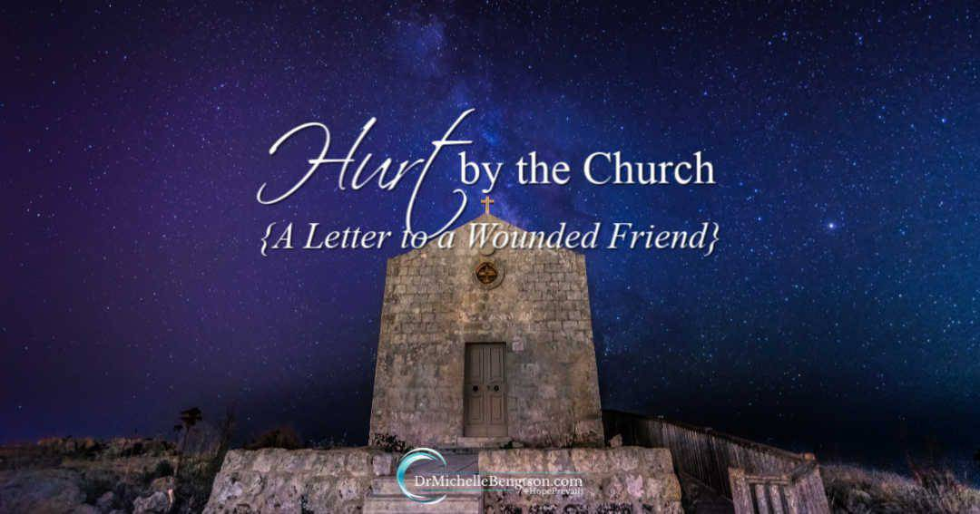 Hurt By the Church {A Letter to a Wounded Friend}