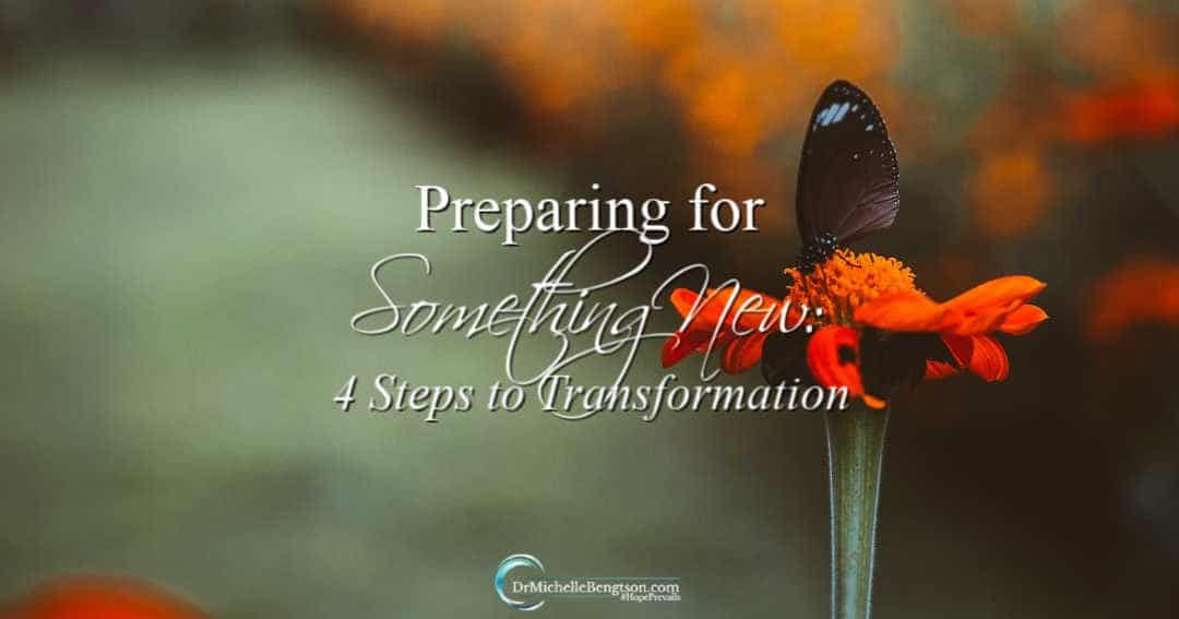 Preparing for Something New: 4 Steps to Transformation