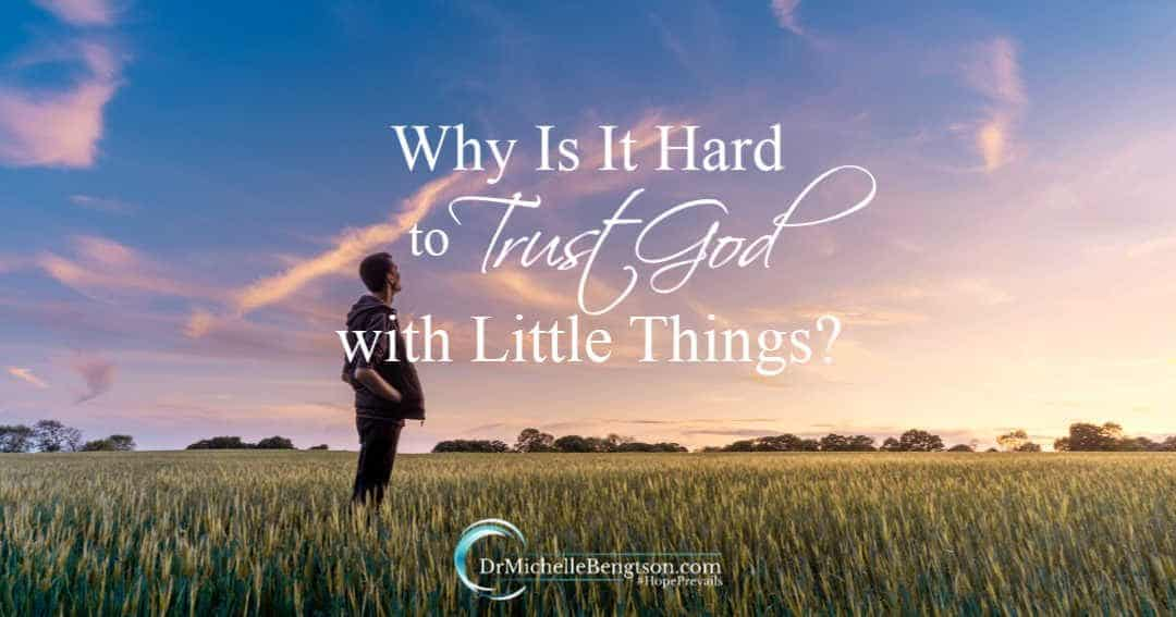 Trusting God with seemingly impossible things isn't difficult so why is it hard to trust God with little things?