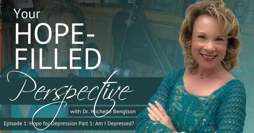Hope filled information for listeners asking the question, Am I Depressed?